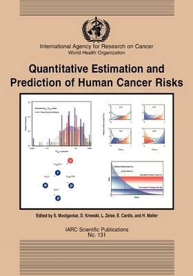 Quantitive Estimation and Prediction of Human Risks for Cancer - International Agency for Research on Cancer Scientific Publications No.131 (Paperback)