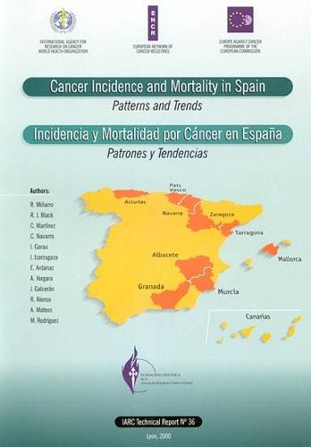 Cancer Incidence and Mortality in Spain: Patterns and Trends - IARC Technical Report No. 36 (Paperback)