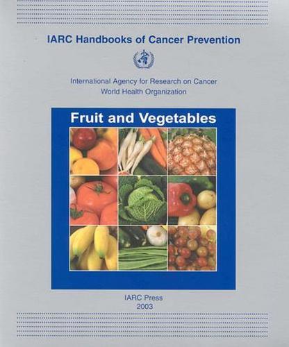 Fruit and Vegetables - IARC Handbooks on Cancer Prevention v. 8 (Paperback)