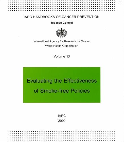 Evaluating the Effectiveness of Smoke-Free Policies: v. 13 - IARC Handbooks of Cancer Prevention in Tobacco Control (Paperback)
