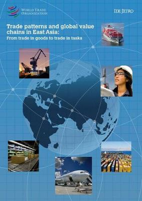 Trade Patterns and Global Value Chains in East Asia: From Trade in Goods to Trade in Tasks (Paperback)
