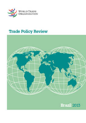 Trade Policy Review - Brazil 2013 - Trade Policy Review - Brazil (Paperback)