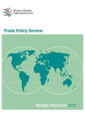 Trade Policy Review - Kyrgyz Republic - Trade Policy Review - Kyrgyz Republic (Paperback)