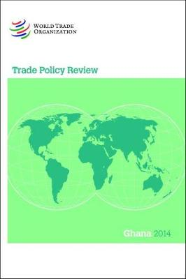 Trade Policy Review: Ghana 2014 (Paperback)