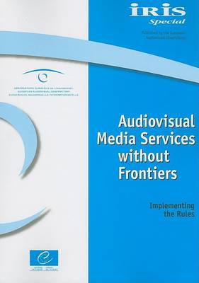 Audiovisual Media Services Without Frontiers: Implementing the Rules - Iris Special (Paperback)