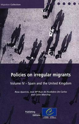 Policies on Irregular Migrants, Volume IV: Spain and the United Kingdom - Migration Collection (Paperback)