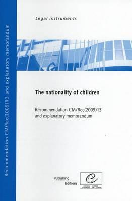 Nationality of Children - Recommendation CM/Rec(2009)13 and Explanatory Memorandum (2010) (Paperback)