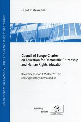 Council of Europe Charter on Education for Democratic Citizenship and Human Rights Education: Recommendation CM/Rec(2010)7 and Explanatory Memorandum (2010) (Paperback)