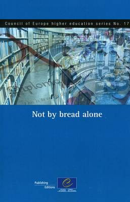 Not by Bread Alone (Council of Europe Higher Education Series No.17) (2011) (Paperback)