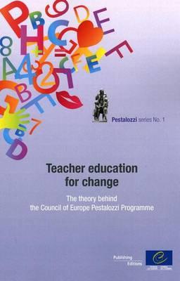 Teacher Education for Change - The Theory Behind the Council of Europe Pestalozzi Programme (Pestalozzi Series N1) (2011) (Paperback)