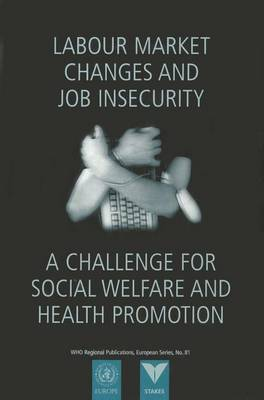 Labour Market Changes and Job Insecurity: A Challenge for Social Welfare and Health Promotion - WHO Regional Publications, European S. No. 81. (Paperback)