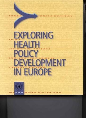 Exploring Health Policy Development in Europe - WHO Regional Publications, European Series v. 86 (Paperback)