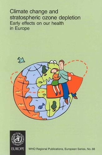 Climate Change and Stratospheric Ozone Depletion: Early Effects on Our Health in Europe - WHO Regional Publications. European Series No. 88 (Paperback)