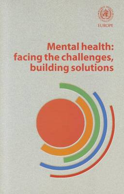 Mental Health: Facing the Challenges, Building Solutions: Report from the WHO European Ministerial Conference (Paperback)