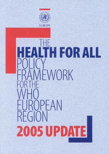 Health for All Policy Framework for the WHO European Region: 2005 Update - European Health for All Series No. 7 (Paperback)