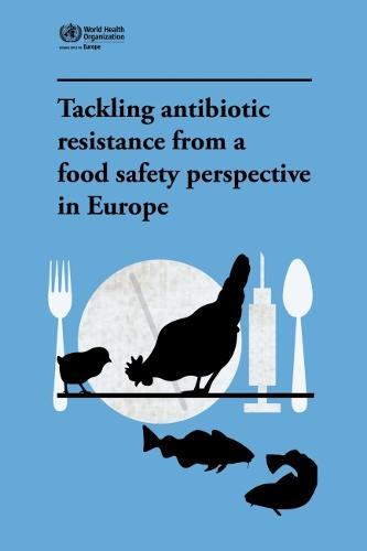Tackling Antibiotic Resistance from a Food Safety Perspective in Europe (Paperback)