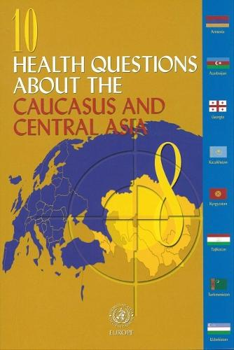 10 Health Questions About the Caucasus and Central Asia - Euro Nonserial Publication (Paperback)