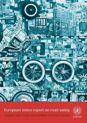 European Status Report on Road Safety: Towards Safer Roads and Healthier Transport Choices (CD-ROM)