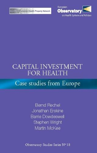 Capital Investment for Health: Case Studies from Europe - Observatory Studies Series No. 18 (Paperback)