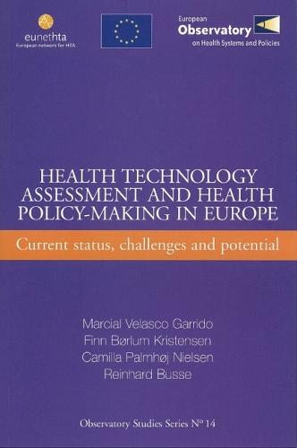 Health Technology Assessment and Health Policy-making in Europe: Current Status, Challenges and Potential - Observatory Studies Series No. 14 (Paperback)