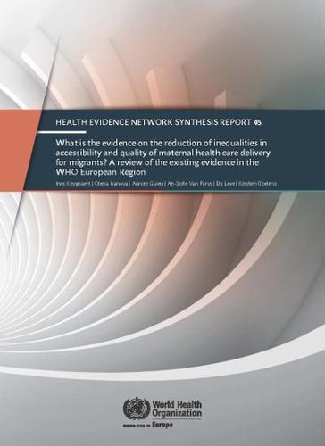 What is the evidence on the reduction of inequalities in accessibility and quality of maternal health care delivery for migrants?: A review of the existing evidence in the WHO European Region (Paperback)