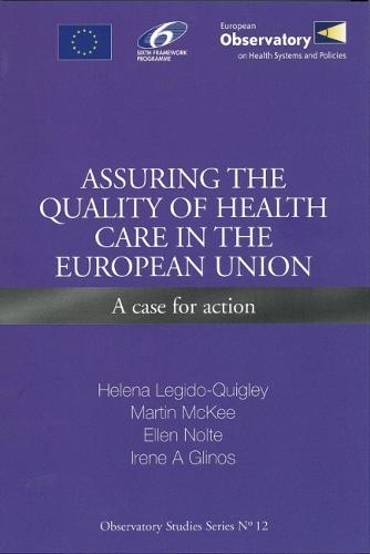 Assuring the Quality of Health Care in the European Union: A Case for Action - Observatory Studies Series No. 12 (Paperback)
