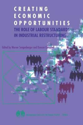 Creating Economic Opportunities: Role of Labour Standards in Industrial Restructuring (Hardback)