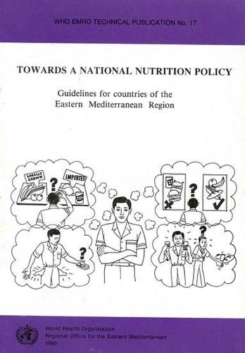 Towards a National Nutrition Policy: Guidelines for Countries of the Eastern Mediterranean Region - WHO EMRO Technical Publication No. 17 (Paperback)