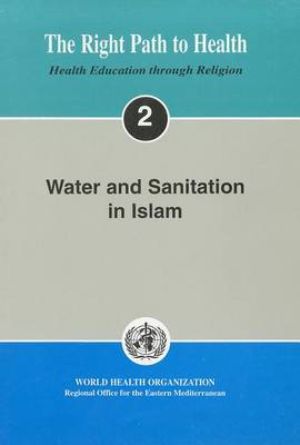 Water and Sanitation in Islam: The Right Path to Health - Health Education Through Religion No. 2 (Paperback)