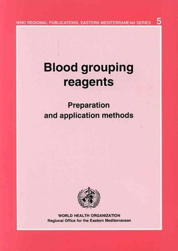 Blood Grouping Reagents: Preapration and Application Methods - WHO Regional Publications, Eastern Mediterranean Series No. 5 (Paperback)