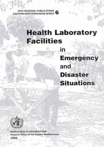 Health Laboratory Facilities in Emergency and Disaster Situations - WHO Regional Publications, Eastern Mediterranean S. No. 6. (Paperback)