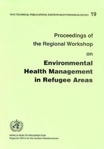Proceedings of the Regional Workshop on Environmental Health Management in Refugee Areas - WHO EMRO Technical Publication No. 19 (Paperback)