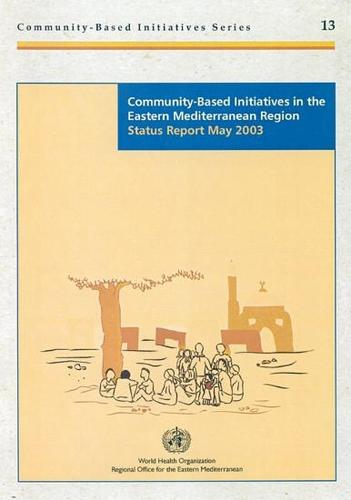 Community-Based Initiatives in the Eastern Mediterranean Region: Status Report May 2003 (Paperback)