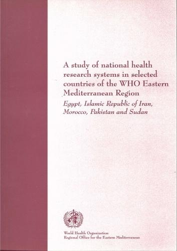 A Study of National Health Research Systems in Selected Countries of the WHO Eastern Mediterranean Region (Paperback)