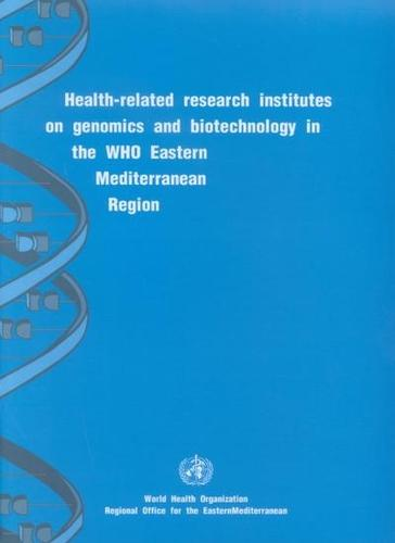 Health-Related Research Institutes on Genomics and Biotechnology in the WHO Eastern Mediterranean Region (Paperback)