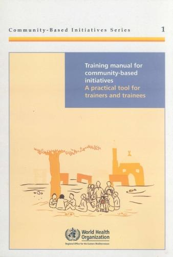 Training Manual for Community-Based Initiatives: A Practical Tool for Trainers and Trainees (Paperback)