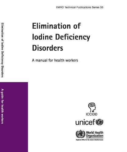 Elimination of Iodine Deficiency Disorders: A Manual for Health Workers - Emro Technical Publications Series No. 35 (Paperback)