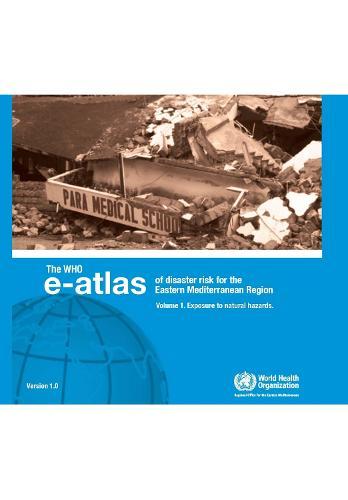 Who E-Atlas of Disaster Risk for Eastern Mediterranean Region: Exposure to Natural Hazards v. 1 - WHO Regional Office for the Eastern Mediterranean (CD-ROM)