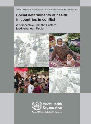 Social Determinants of Health in Countries in Conflict: A Perspective from the Eastern Mediterranean - WHO Regional Office for the Eastern Mediterranean (Paperback)