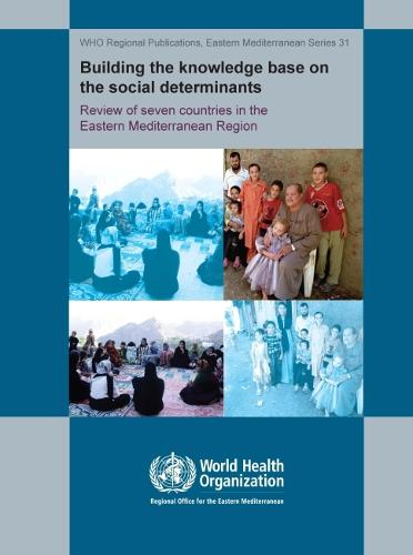 Building the Knowledge Base on the Social Determinants of Health: Review of Seven Countries in the Eastrn Mediterranean Region - WHO Regional Office for the Eastern Mediterranean (Paperback)