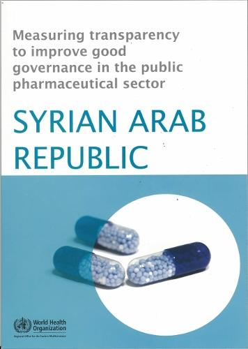 Measuring Transparency to Improve Good Governance in the Public Pharmaceutical Sector: Syrian Arab Republic - WHO Regional Office for the Eastern Mediterranean (Paperback)