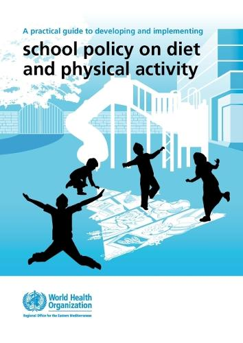 A Practical Guide to Developing and Implementing School Policy on Diet and Physical Activity - WHO Regional Office for the Eastern Mediterranean (Paperback)