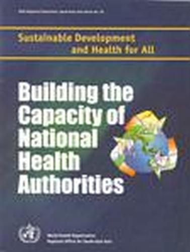 Building the Capacity of National Health Authorities: Sustainable Development and Health for All - WHO Regional Publications, South-East Asia Series No. 30 (Paperback)