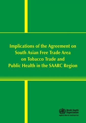 Implications of the Agreement on South Asian Free Trade Area on Tobacco Trade and Public Health in the SAARC Region (Paperback)