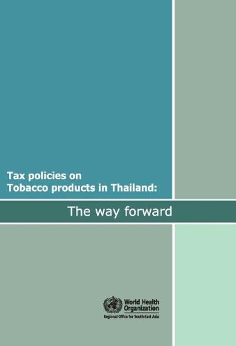 Tax Policies on Tobacco Products in Thailand: The Way Forward - Searo Nonserial Publication (Paperback)