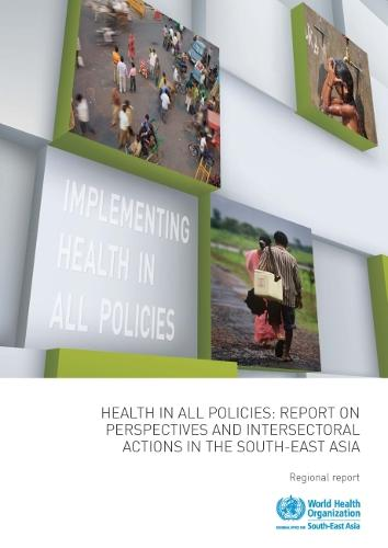 Health in all policies: report on perspectives and intersectoral actions in the South-East Asia region (Paperback)