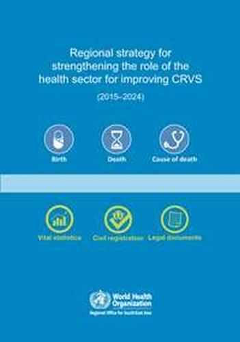 Regional strategy for strengthening the role of the health sector for improving Civil Registration and Vital Statistics (CRVS) (2015-2024) (Paperback)
