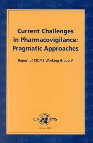 Current Challenges in Pharmacovigilance: Pragmatic Approaches: Report of CIOMS Working Group V (Paperback)