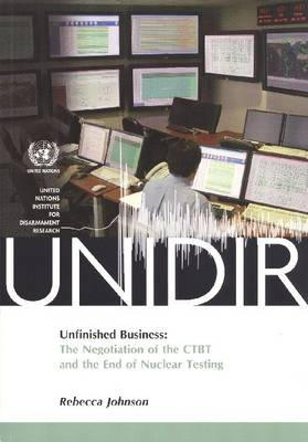 Unfinished Business: The Negotiation of the CTBT and the End of Nuclear Testing (Paperback)