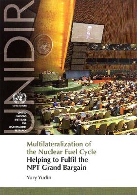 Multilateralization of the Nuclear Fuel Cycle: Helping to Fulfil the NPT Grand Bargain (Paperback)